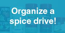 Organize a spice drive!